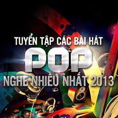 Tuyển Tập Các Bài Hát Pop Việt Nghe Nhiều Nhất 2013 - Various Artists