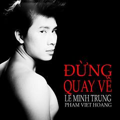 Album Đừng Quay Về - Lê Minh Trung