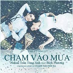 Chạm Vào Mưa (Single) - Nukan Trần Tùng Anh ft. Bích Phương