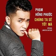 Album Chúng Ta Sẽ Tốt Mà - Phạm Hồng Phước