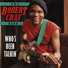 Album Who's Been Talkin' - Robert Cray