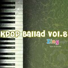 Album Tuyển Tập Nhạc Ballad Hàn Quốc Hay Nhất Vol.8 - Various Artists
