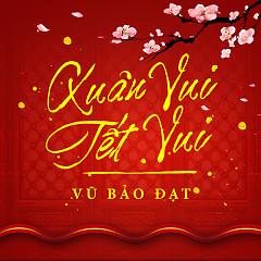 Xuân Vui Tết Vui - Vũ Bảo Đạt ft. Various Artists