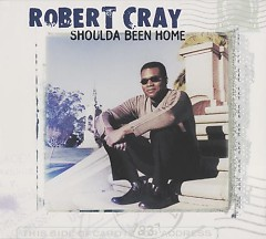 Album Shoulda Been Home - The Robert Cray Band