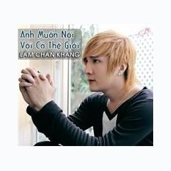 Anh Muốn Nói Cả Thế Giới - 2012 Lâm Chấn Khang -