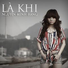 Là Khi - Nguyễn Minh Hằng