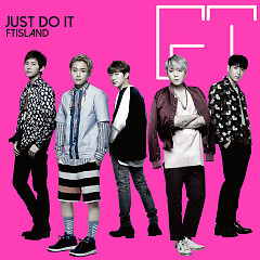 JUST DO IT - FT Island