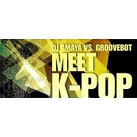 Album DJ AMAYA VS. GROOVEBOT Meet K-POP (mixed) - DJ AMAYA VS. GROOVEBOT