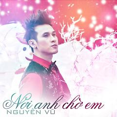 Album Nơi Anh Chờ Em - Nguyên Vũ