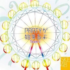 Team S 1st Stage -PARTY ga Hajimaru yo- - SKE48