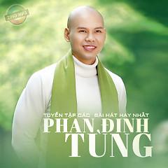 Tuyển Tập Các Bài Hát Hay Nhất Của Phan Đinh Tùng - Phan Đinh Tùng