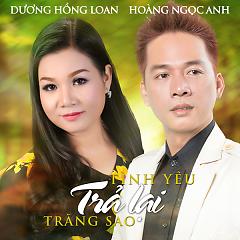 Tình Yêu Trả Lại Trăng Sao - Hoàng Ngọc Anh,Dương Hồng Loan