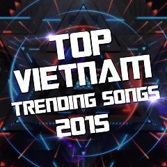 Album Top Các Ca Khúc Được Quan Tâm Nhiều Nhất 2015 - Various Artists