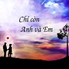 Album Chỉ Còn Anh Và Em - Various Artists