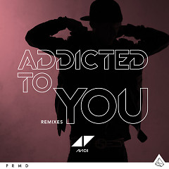 Addicted To You (Remixes) - Avicii