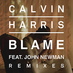 Blame (Remixes) - EP - Calvin Harris ft. John Newman