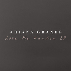 Love Me Harder - Single - Ariana Grande