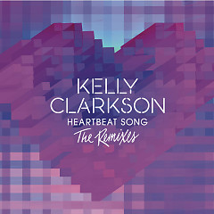 Heartbeat Song (The Remixes) - EP - Kelly Clarkson