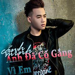 Album Anh Đã Cố Gắng Vì Em - Cảnh Minh