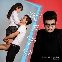 Người Tôi Yêu Đó (Single) - Đặng Hoàng Bảo Trân ft.  Keyri