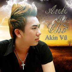 Album Anh Sẽ Chờ - Akin Vũ