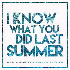 I Know What You Did Last Summer (Single) - Jacob Whitesides,Kelly Rowland