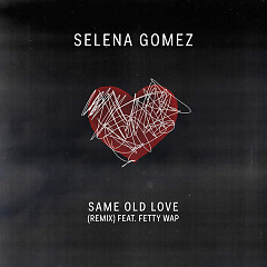 Same Old Love (Remix) - Selena Gomez,Fetty Wap