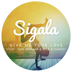 Give Me Your Love - Sigala,John Newman,Nile Rodgers