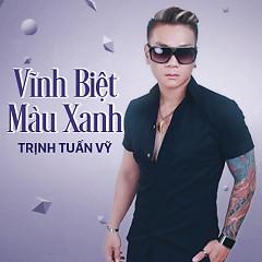Album Vĩnh Biệt Màu Xanh - Trịnh Tuấn Vỹ
