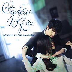 Cất Giấu Ký Ức (Single) - Ông Cao Thắng ft. Đông Nhi