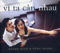 Album Vì Ta Cần Nhau - Quang Dũng,Hồng Nhung