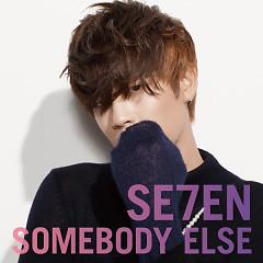 Somebody Else - Se7en