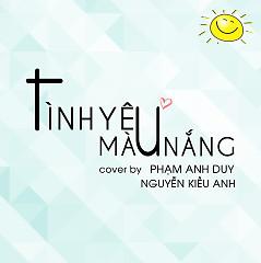 Tình Yêu Màu Nắng (Cover) - Phạm Anh Duy,Nguyễn Kiều Anh ((Ca nương))