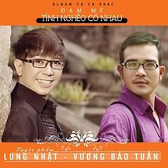 Tình Nghèo Có Nhau - Long Nhật ft. Vương Bảo Tuấn