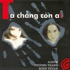 Ta Chẳng Còn Ai - Minh Thuận,Phương Thanh