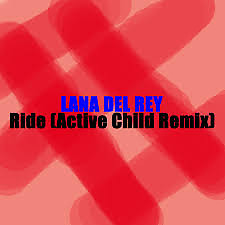 Ride (Active Child Remix & Photek Remix) - Single - Lana Del Rey