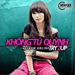 Try To Up - Khổng Tú Quỳnh