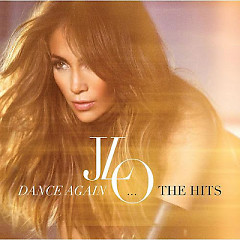 Dance Again…The Hits (Deluxe Edition) - Jennifer Lopez