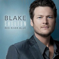 Red River Blue (Deluxe Edition) - Blake Shelton