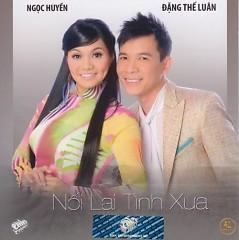 Album Nối Lại Tình Xưa - Đặng Thế Luân ft. Ngọc Huyền