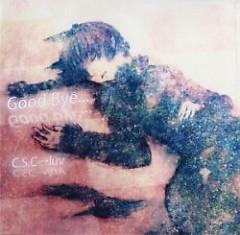 Good Bye... - C.S.C→luv