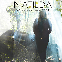 Apologize (Single) - Matilda, OMVR