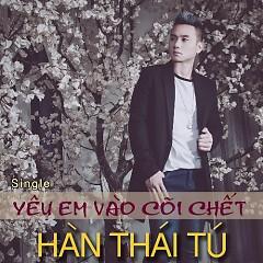 Album Yêu Em Vào Cõi Chết - Hàn Thái Tú