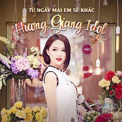 Album Từ Ngày Mai Em Sẽ Khác - Hương Giang Idol