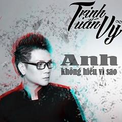 Album Anh Không Hiểu Vì Sao - Trịnh Tuấn Vỹ