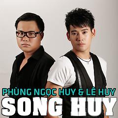 Song Huy - Phùng Ngọc Huy,Lê Huy