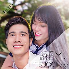 Anh Thích Em Có Được Không (OST) - Trúc Phương,Đào Mạnh Hùng,Tài Nguyễn