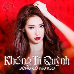 Album Đừng Cố Níu Kéo (Single) - Khổng Tú Quỳnh