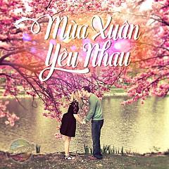 Mùa Xuân Yêu Nhau (Nhạc Valentine 2016) - Various Artists