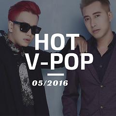 Nhạc Hot Việt Tháng 5/2016 - Various Artists